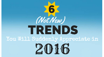 6 Trends You Will Suddenly Appreciate in 2016!