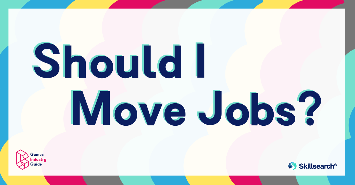 Games Industry Guide To... Should I Move Jobs?
