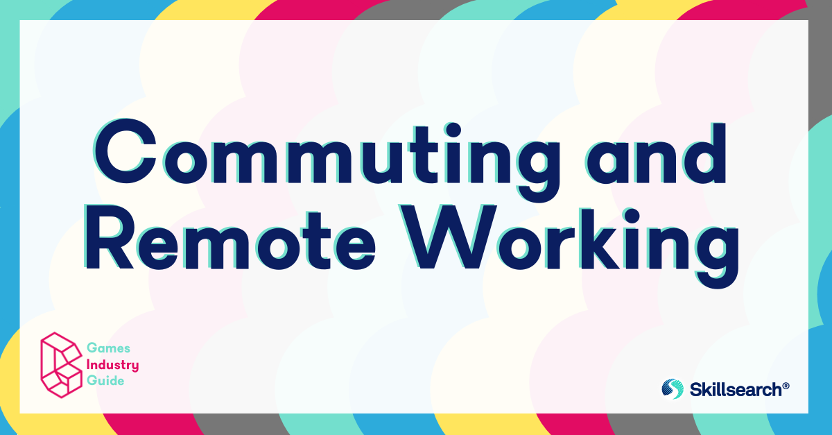 Games Industry Guide to: Commuting and Remote Working